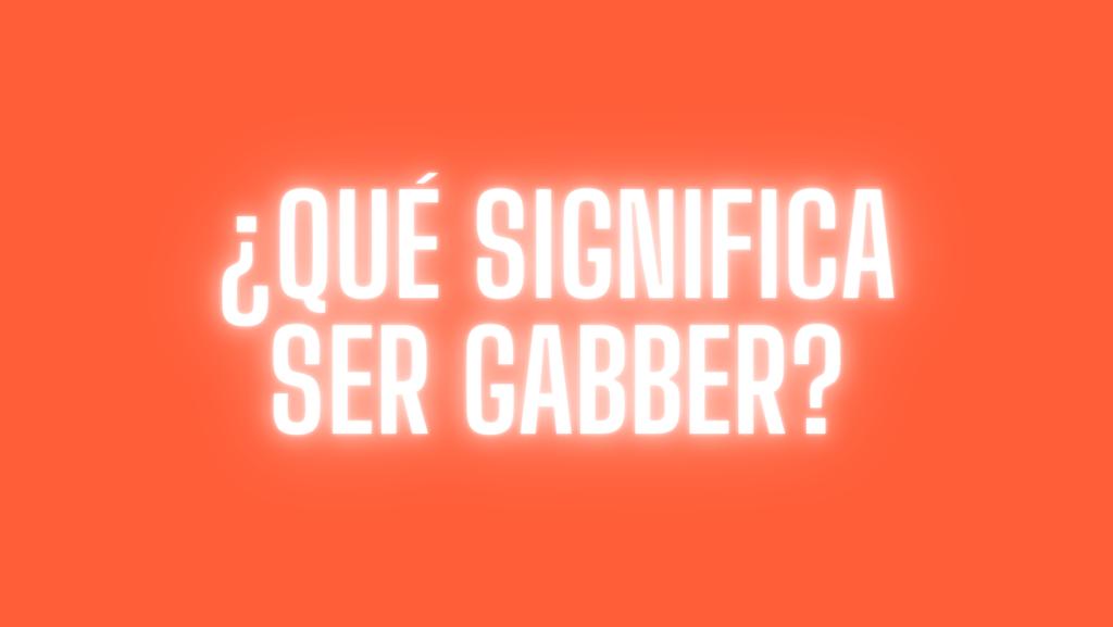 Qué significa ser Gabber